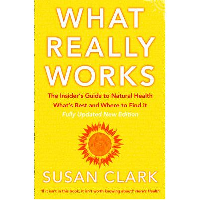 Kostenloser Download von Büchern für Android What Really Works : The Insiders Guide to Natural Health, Whats Best and Where to Find it PDF by Susan Clark