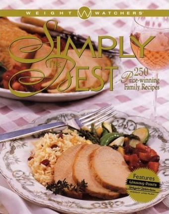 Weight Watchers Simply the Best: 250 Prizewinning Family : 250 Prizewinning Family Recipes