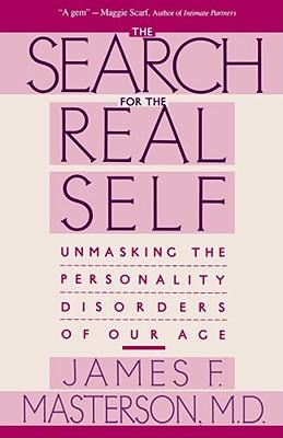 The Search for the Real Self : Unmasking the Personality Disorders of Our Age