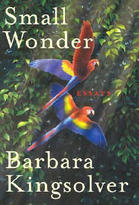 barbara kingsolver small wonder essays Small wonder essays by barbara kingsolver available in trade paperback on powellscom, also read synopsis and reviews a travelogue of the world's oceans as a continuous system, from the.