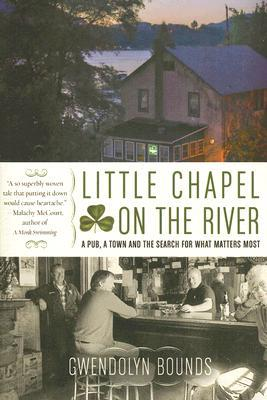 Little Chapel on the River : A Pub, a Town and the Search for What Matters Most