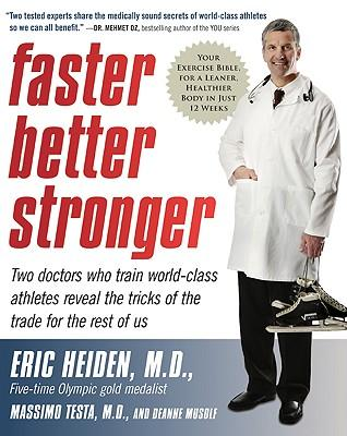 Faster, Better, Stronger : Your Exercise Bible, for a Leaner, Healthier Body in Just 12 Weeks