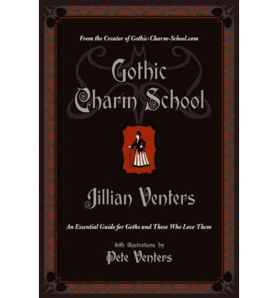 Gothic Charm School : An Essential Guide for Goths and Those Who Love Them