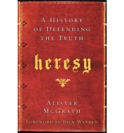 Heresy : A History of Defending the Truth
