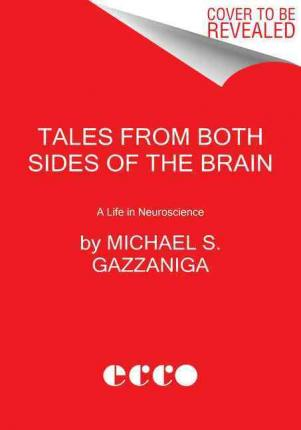 Tales from Both Sides of the Brain : A Life in Neuroscience