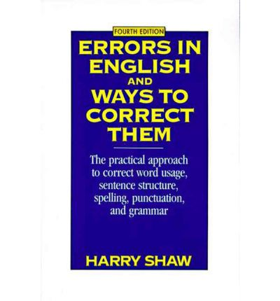 Errors in English and Ways to Correct Them : The Practical Approach to Correct Word Usage, Sentence Structure, Spelling, Punctuation and Grammar