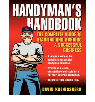 Handyman's Handbook : The Complete Guide to Running a Successful Business