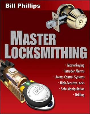 Master Locksmithing : An Expert's Guide to Master Keying, Intruder Alarms, Access Control Systems, High-security Locks, Safe Manipulation Drilling