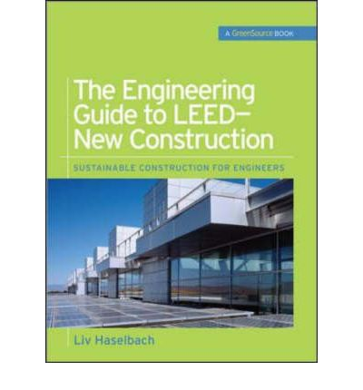Engineering Guide to LEED-new Construction: GreenSource Books : Sustainable Construction for Engineers
