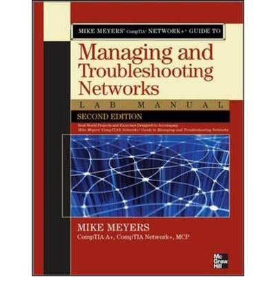 Mike Meyers' CompTIA Network+ Guide to Managing and Troubleshooting Networks Lab Manual
