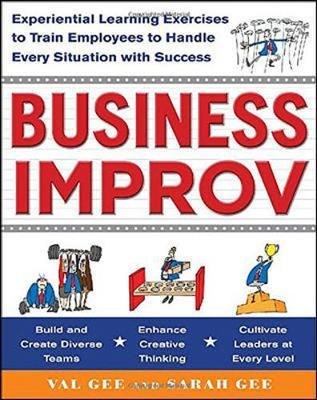 Kostenloses E-Book im PDF-Format herunterladen Business Improv: Experiential Learning Exercises to Train Employees to Handle Every Situation with Success auf Deutsch PDF CHM ePub by Val Gee, Sarah Gee