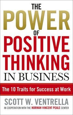 The Power of Positive Thinking in Business : 10 Traits for Maximum Results