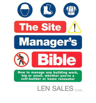 The Site Manager's Bible : Everything You Need to Know to Save Time and Money on Your Building Project