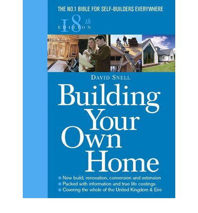 Building Your Own Home : The No. 1 Bible for Self-Builders Everywhere