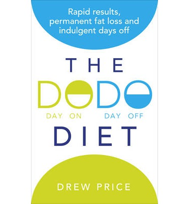 The DODO Diet : Rapid Results, Permanent Fat Loss and Indulgent Days Off