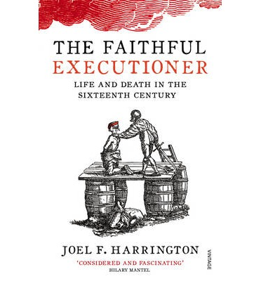 The Faithful Executioner: Life and Death in the Sixteenth Century