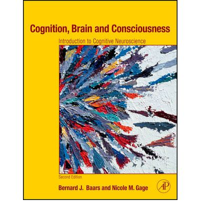 Cognition, Brain, and Consciousness : Introduction to Cognitive Neuroscience