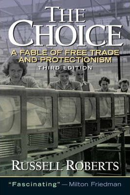 the choice russell roberts Free book the choice: a fable of free trade and protection (3rd edition) by russell robertspdf [book] the choice: a fable of free trade and protection (3rd.