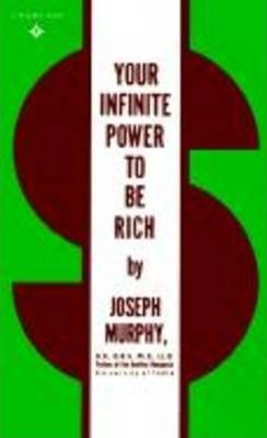 Your Infinite Power to be Rich : Use the Power of Your Subconscious Mind to Obtain the Prosperity You Deserve