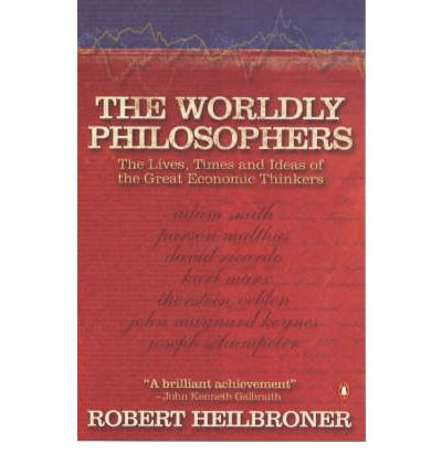 """the worldly philosophers The worldly philosophers by robert l heilbroner - the bestselling classic that examines the history of economic thought from adam smith to karl marx—""""all the."""