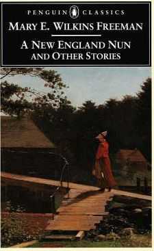the allegories in the short story a new england nun by mary e wilkins freeman Complete summary of mary e wilkins freeman's a new england nun enotes plot summaries cover all the significant action of a new england nun  mary e wilkins freeman the short stories of mary.