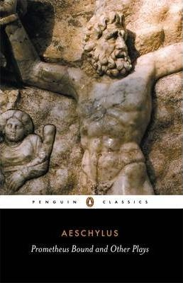 Prometheus Bound and Other Plays: The Suppliants; Seven Against Thebes; The Persians