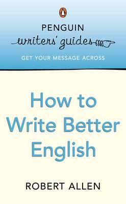 Penguin Writers' Guides: How to Write Better English