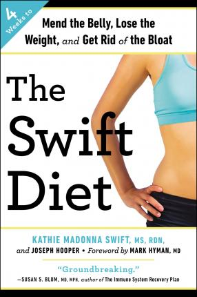 The Swift Diet : 4 Weeks to Mend the Belly, Lose the Weight, and Get Rid of the Bloat