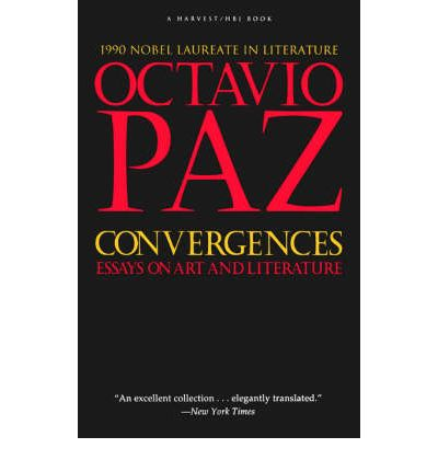 octavio paz convergences essays on art and literature Paz, octavio 1987 convergences: essays on art and literature san diego/ new york/london: harcourt brace jovanovich pinker, steven 1994 the language instinct new york: harper collins platel, hervé et al 1997 the structural components of music perception a functional anatomical study brain 120 229-243.