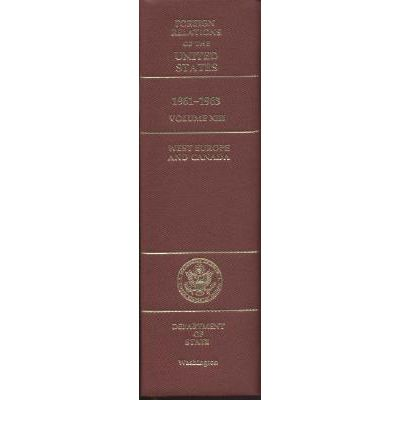 Foreign Relations of the United States, 1961-1963, Volume XIII: West Europe and Canada