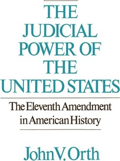 The Judicial Power of the United States : The Eleventh Amendment in American History