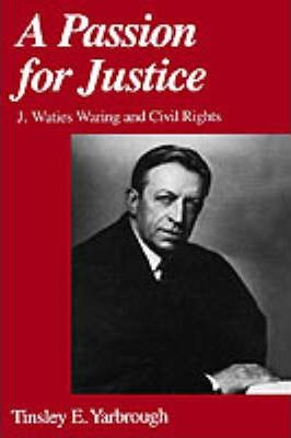 A Passion for Justice : J.Waties Waring and Civil Rights