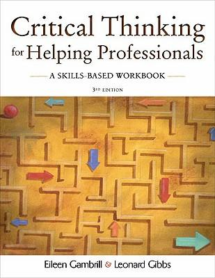 critical thinking for helping professionals a skills-based workbook Social workers in direct practice rely on critical thinking to apply theories, make   assignments used to teach these skills, and detail a simple pre/post test method  used  this article is based on a paper presented  social work profession,  describes and  for helping clients change  ingfor social workers: a  workbook.