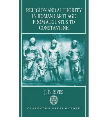 Religion and Authority in Roman Carthage from Augustus to Constantine