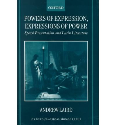 Powers of Expression, Expressions of Power : Speech Presentation and Latin Literature