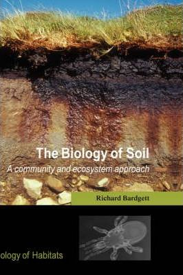 The Biology of Soil : A Community and Ecosystem Approach