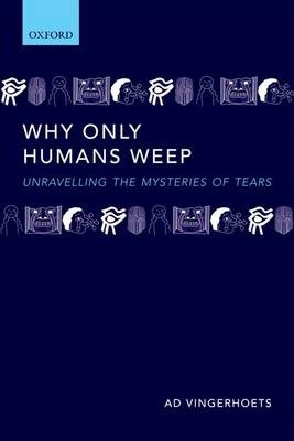 Why Only Humans Weep : Unravelling the Mysteries of Tears