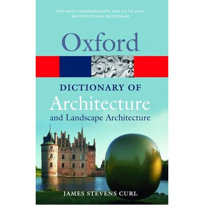 A Dictionary Of Architecture And Landscape Architecture  James Stevens Curl  9780198606789