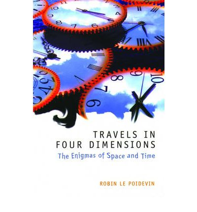Travels in four dimensions robin le poidevin 9780198752554 for Dimensions of space and time