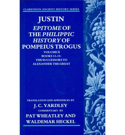 Justin: Epitome of the Philippic History of Pompeius Trogus: The Successors to Alexander the Great Volume 2 Books 13-15