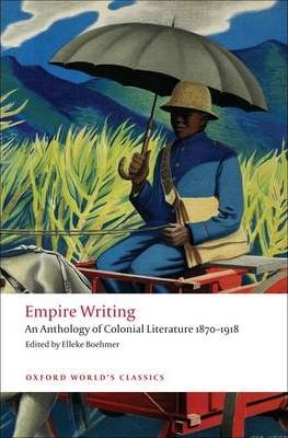 Empire Writing : An Anthology of Colonial Literature 1870-1918