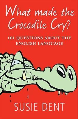 What Made the Crocodile Cry? : 101 Questions About the English Language
