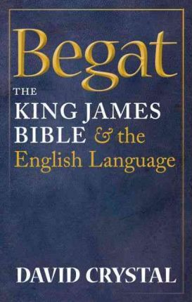 Begat: The King James Bible and the English Language