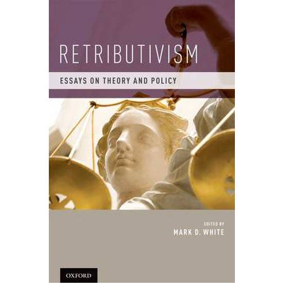 retributivism essays on theory and policy Retributivism – broadly defined as the view that punishment is justified and motivated by considerations of justice, rights, and desert, rather than by personal.