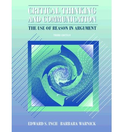inch warnick critical thinking and communication Critical thinking and communication warnick inch warnick endres critical thinking and, critical thinking and communication the use of reason in.