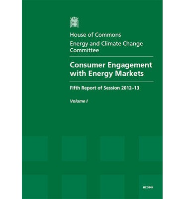 Consumer Engagement with Energy Markets : Fifth Report of Session 2012-13, Vol. 1: Report, Together with Formal Minutes