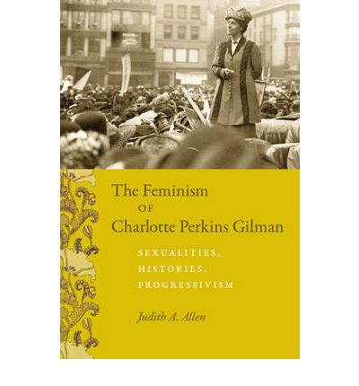 "charlotte perkins gilman and feminism essay Feminism how charlotte perkins gilman makes a feminist statement in the short story ""the yellow wallpaper"" custom essay."