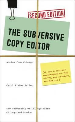 Subversive Copy Editor, Second Edition: Advice from Chicago (or, How to Negotiate Good Relationships with Your Writers, Your Colleagues, and Yourself)