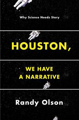 Houston, We Have a Narrative : Why Science Needs Story