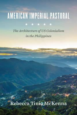American Imperial Pastoral : The Architecture of Us Colonialism in the Philippines